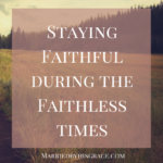 Staying Faithful during the Faithless times.